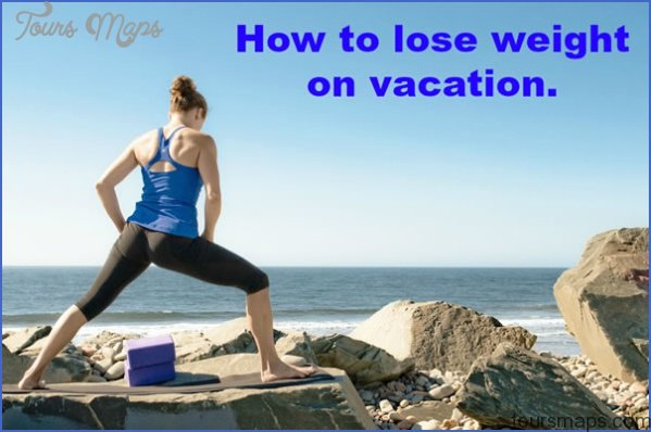 how to lose weight on vacation 0 HOW TO LOSE WEIGHT ON VACATION