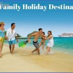 family destination 150x150 Best Travel Destinations With Family