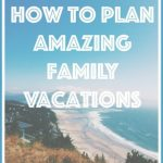 how to plan a family vacation 0 150x150 How to Plan a Family Vacation