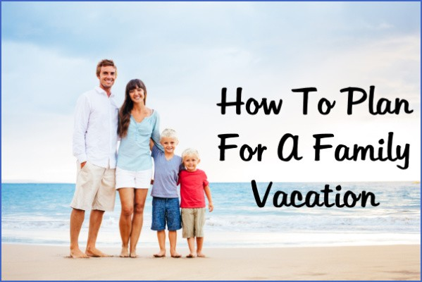 how to plan a family vacation 3 How to Plan a Family Vacation